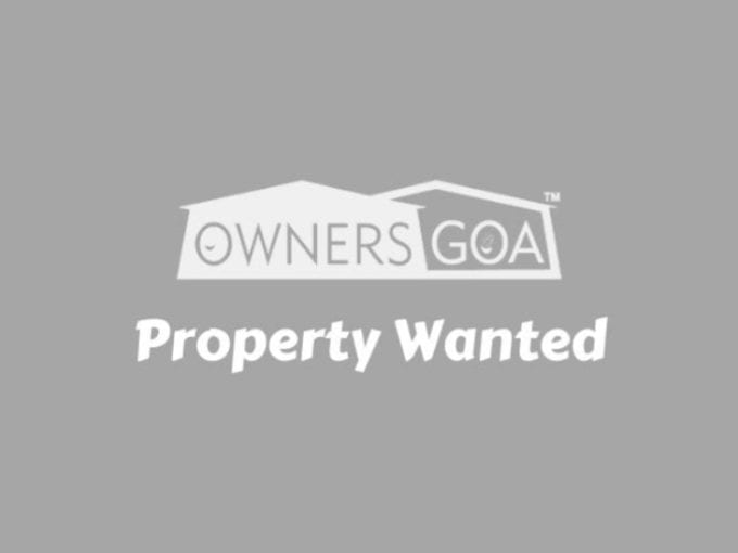 property wanted to rent/ to buy/ to lease in north goa and south goa